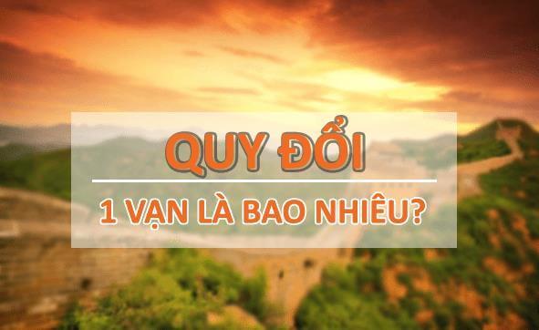 1 Vạn là bao nhiêu? Cách quy đổi sang tiền của Việt Nam?